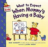 What to Expect When Mommy's Having a Baby (What to...
