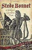 Stede Bonnet:: Charleston's Gentleman Pirate