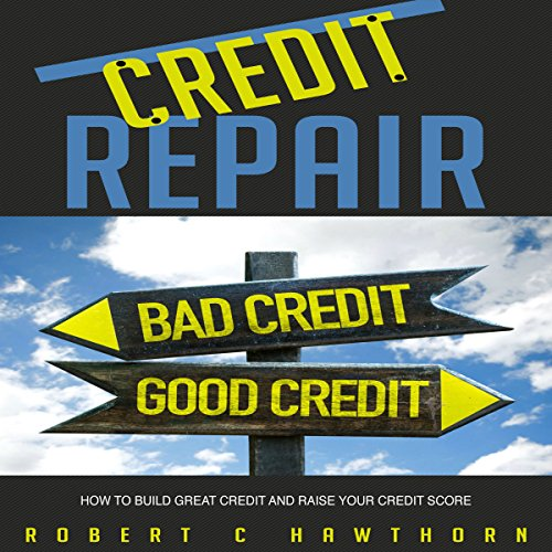 How to Build Great Credit and Raise Your Credit Score audiobook cover art