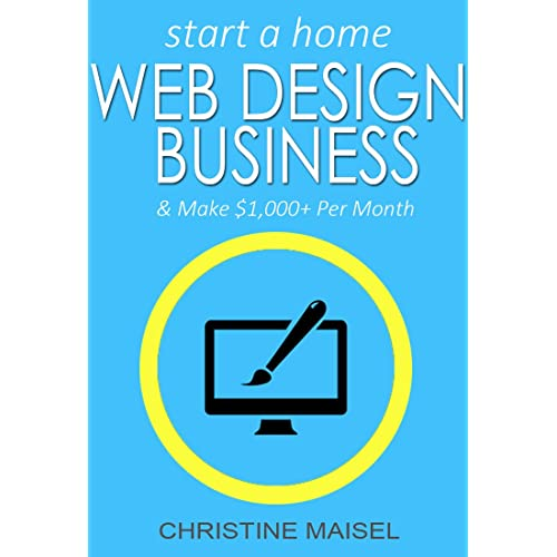 Start a Home Web Design Business and Make $1,000+ Per Month: One of The Best Home Based Business Opportunities