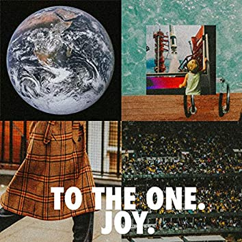 To the One. Joy.