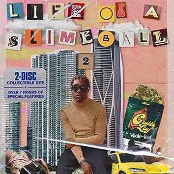 Life Of A Slimeball Pt 2