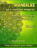 MANDALAS para nuestros Mayores. Potencia la Memoria y Estimula la Mente. Volumen 1
