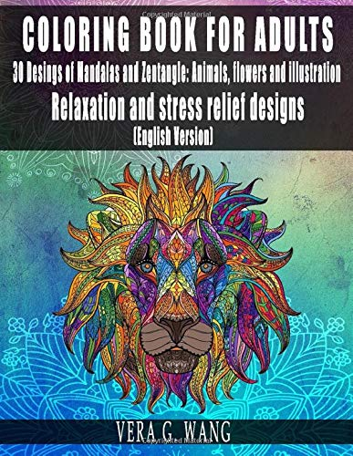 COLORING BOOK FOR ADULTS - 30 Designs of Mandalas and Zentangle:  Animals, Flowers and Illustrations - Relaxation and stress relief designs - (English Version)