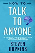 How to Talk to Anyone: Improve Social Skills, Gain Self-Confidence, and Boost Your Charisma to Instantly Connect With Anyo...