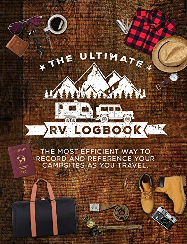 The Ultimate RV Logbook: The best RVer travel logbook for logging RV campsites and campgrounds to reference later. An amazing tool for RVing, ... RVers. (Classic Cover Design (Glossy))
