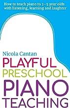 Playful Preschool Piano Teaching: How to teach piano to 3-5