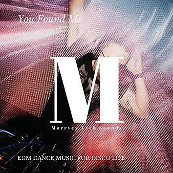 You Found Me - EDM Dance Music For Disco Life