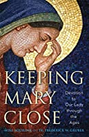 Keeping Mary Close: Devotion to Our Lady through the Ages 1616368748 Book Cover