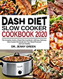 Dash Diet Slow Cooker Cookbook 2020: The Complete Guide of Dash Diet Cookbook| 100 Easy Delicious Slow Cooker Recipes| Lower Your Blood Pressure and Live Healthy