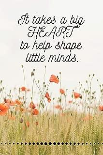 It Takes A Big Heart To Help Shape Little Minds: Pre-K Preschool Kindergarten Teacher Notebook / Journal - Great Accessories & Gift Idea for Teacher Appreciation Day or Retirement.
