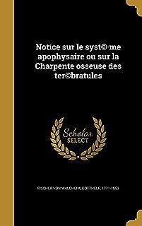 Notice Sur Le Syst(c).Me Apophysaire Ou Sur La Charpente Osseuse Des Ter(c)Bratules (French Edition)