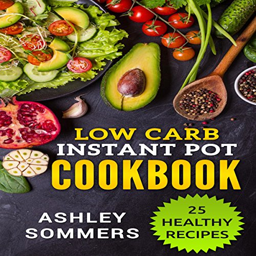 Low Carb Instant Pot Cookbook: 25 Healthy Recipes audiobook cover art