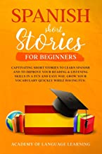 Spanish Short Stories for Beginners: Captivating Short Stories To Learn Spanish And To Improve...