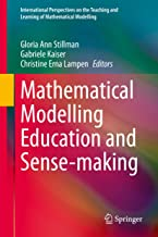 Mathematical Modelling Education and Sense-making (International Perspectives on the Teaching and Learning of Mathematical...
