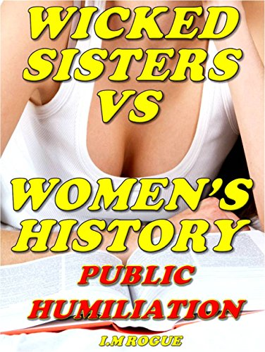 Wicked Sisters Vs. Women's History: Public Lesbian Domination and Humiliation (English Edition)