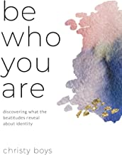 Be Who You Are: Discovering What the Beatitudes Reveal about Identity
