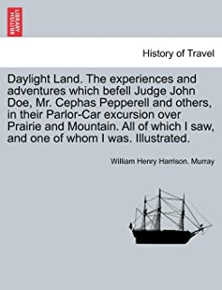 Daylight Land. The experiences and adventures which befell Judge John Doe, Mr. Cephas Pepperell and others, in their Parlo...