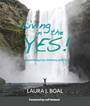 Living in the YES!: Experiencing true intimacy with God