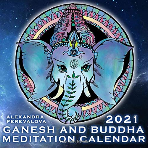 Ganesh and Buddha Meditation Calendar: Coloring Calendar Featuring Buddha, Shiva, Ganesh, Hanuman with an Extra Coloring Pages for Your Best Meditation Effect (2021 Meditation Calendars Series)