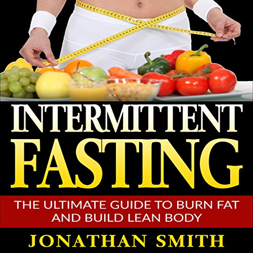 Intermittent Fasting: The Ultimate Guide to Burn Fat and Build Lean Body cover art
