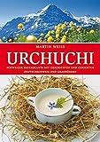 Urchuchi: Schweizer Restaurants mit Gerichten und Geschichten. Deutschschweiz und Graubünden: Schweizer Restaurants mit Gerichten und Geschichten. Deutschschweiz und Graubünden