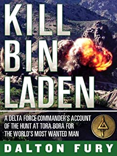 Kill Bin Laden: a Delta Force commander's account of the hunt at Tora Bora for the world's most wanted man