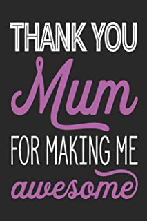 Thank You Mum: For Making Me Awesome - Notebook Notepad Journal - 6 X 9 Inch