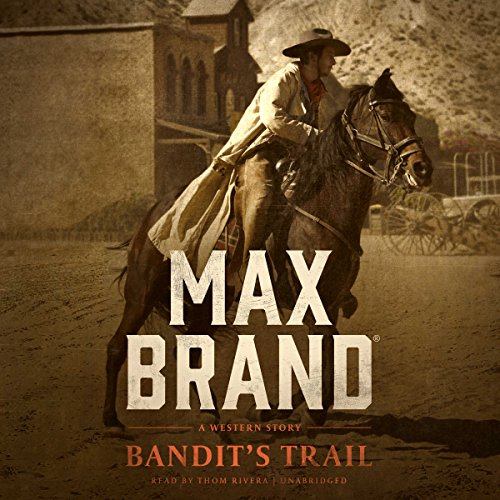 Bandit's Trail     A Western Story              Written by:                                                                                                                                 Max Brand                               Narrated by:                                                                                                                                 Thom Rivera                      Length: 8 hrs and 12 mins     Not rated yet     Overall 0.0