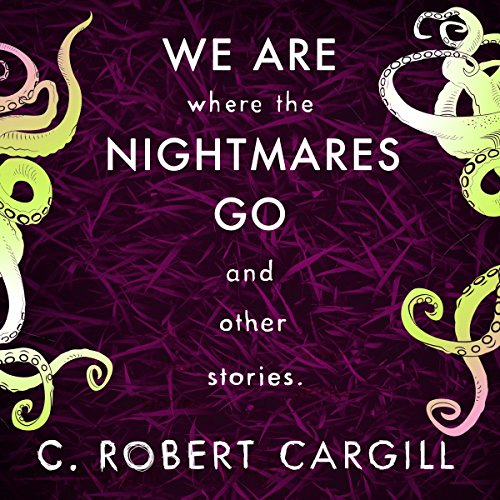 We Are Where the Nightmares Go and Other Stories                   By:                                                                                                                                 C. Robert Cargill                               Narrated by:                                                                                                                                 Christopher Ragland                      Length: 9 hrs and 14 mins     6 ratings     Overall 4.0