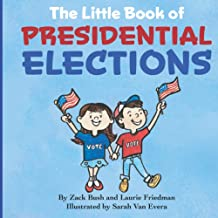 Download The Little Book of Presidential Elections: (Children's Book about the Importance of Voting, How Elections Work, Democracy, Making Good Choices, Kids Ages 3 10, Preschool, Kindergarten, First Grade) PDF