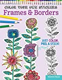 Color Your Own Stickers Frames & Borders: Just Color, Peel & Stick! (Design Originals) Over 80 Customizable Art Decals; Floral Designs, Pre-Cut, Self-Adhesive, Sticks to Any Dry Surface; for All Ages