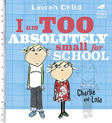 I Am Too Absolutely Small For School (Charlie and Lola Book 3) (English Edition)