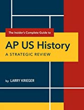 The Insider's Complete Guide to AP US History: A Strategic Review