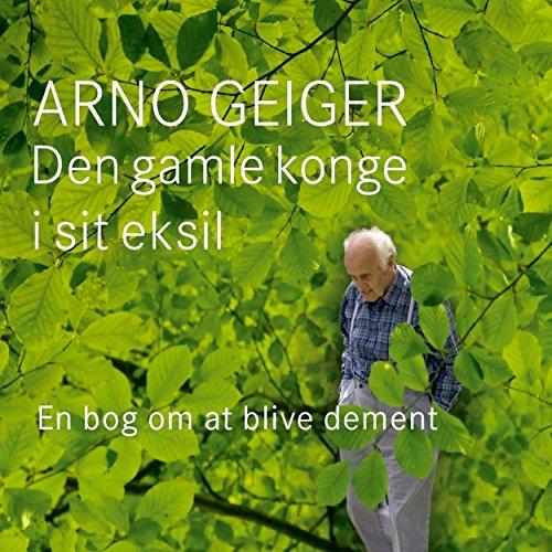 Den gamle konge i sit eksil                   Autor:                                                                                                                                 Arno Geiger                               Sprecher:                                                                                                                                 Morten Rønnelund                      Spieldauer: 3 Std. und 30 Min.     Noch nicht bewertet     Gesamt 0,0
