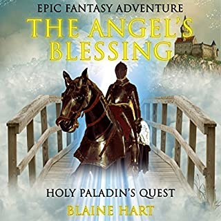 Epic Fantasy Adventure: The Angel's Blessing     Holy Paladin's Quest: Book 1              By:                                                                                                                                 Blaine Hart                               Narrated by:                                                                                                                                 Jason Damron                      Length: 2 hrs and 6 mins     17 ratings     Overall 4.4