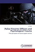 Police Firearms Officers and Psychological Trauma: Their perception of trauma support services