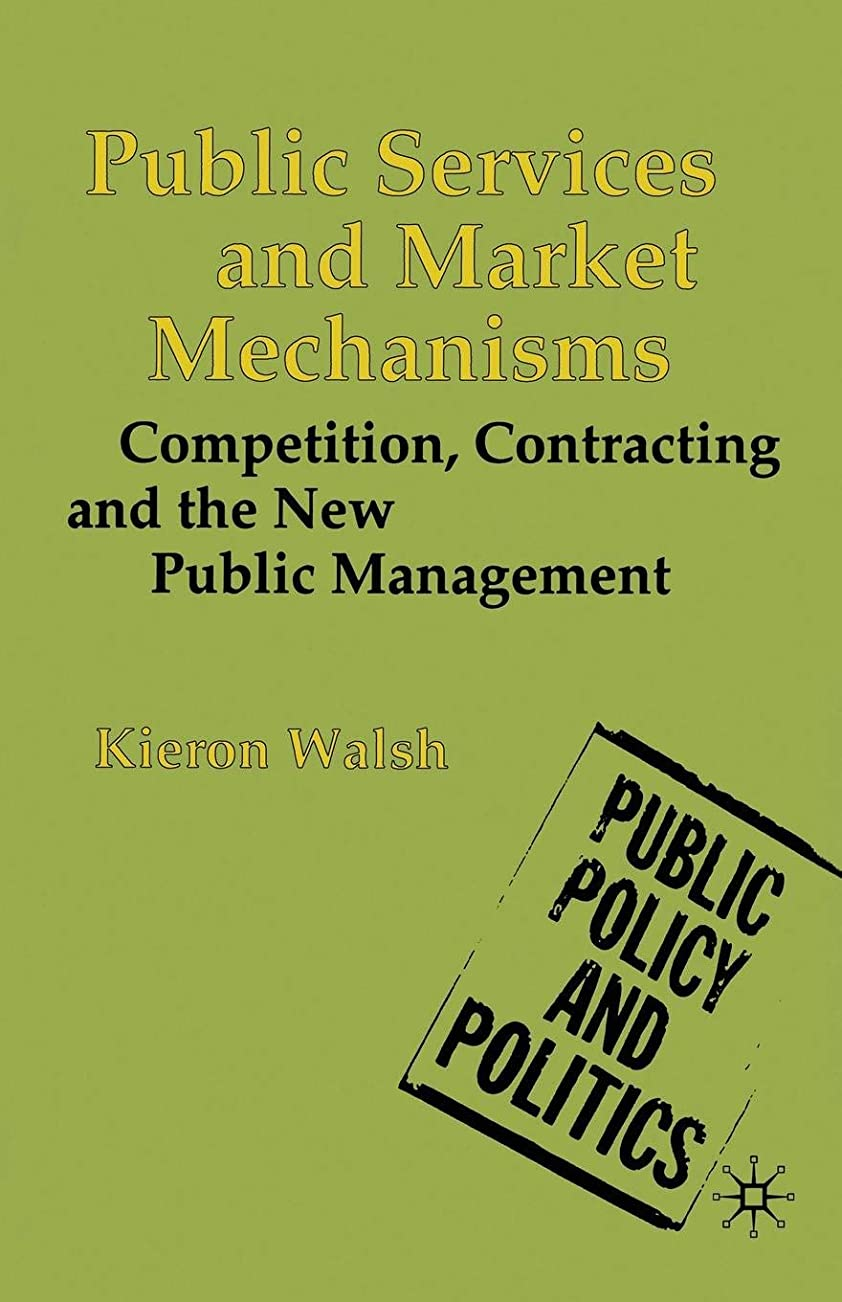 伝導率福祉焦げPublic Services and Market Mechanisms: Competition, Contracting and the New Public Management (Public Policy and Politics)