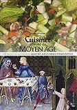 Cuisiner comme au Moyen Age - 150 recettes médiévales adaptées aux cuisines d'aujourd'hui