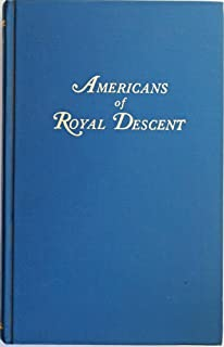 Americans of Royal Descent. Collection of Genealogies Showing the Lineal Descent from Kings of Some American Families