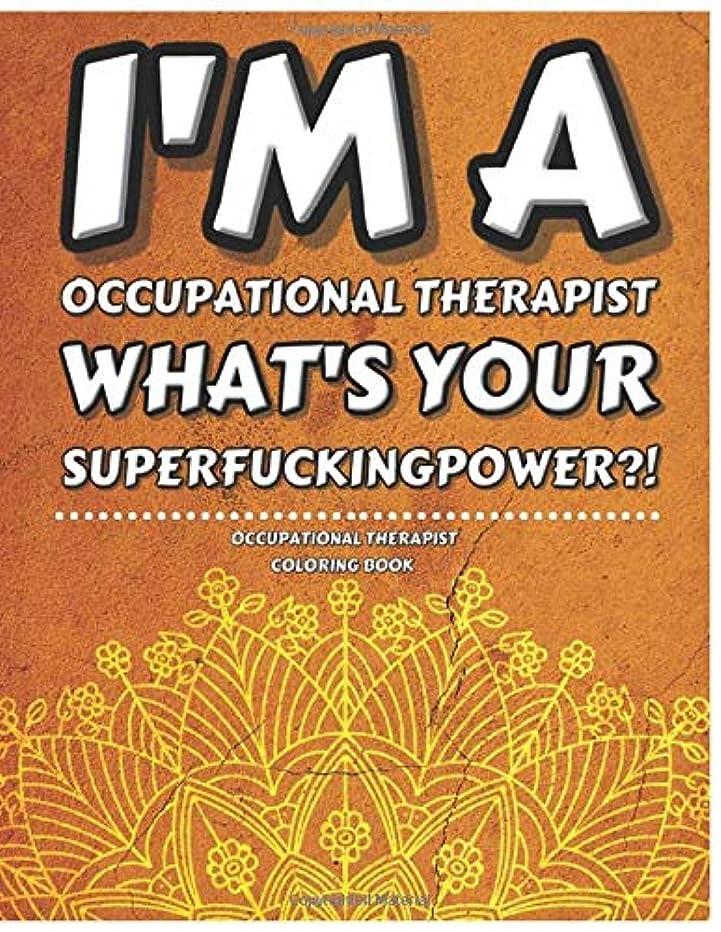 セメント深めるメディアOccupational Therapist Coloring Book: Funny & Humorous Therapy Related Gag Gifts Ideas for Men or Women Retirement/Birthday/Graduation - Personalized Office Desk Supplies & Accessories