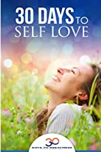 Self Love: 30 Days To Self Love (30 Days To Greatness) (Volume 1)