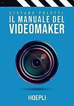 Il manuale del videomaker: Smart-guide al mondo dell'audiovisivo (Italian Edition)
