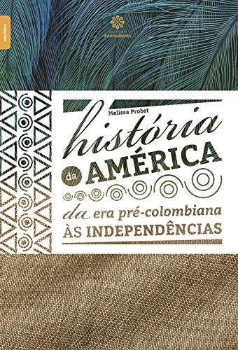 História da América: da era pré-colombiana às independências