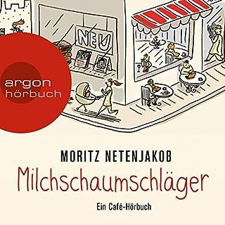 Milchschaumschläger: Ein Café-Hörbuch                   Autor:                                                                                                                                 Moritz Netenjakob                               Sprecher:                                                                                                                                 Moritz Netenjakob                      Spieldauer: 6 Std. und 2 Min.     276 Bewertungen     Gesamt 4,6