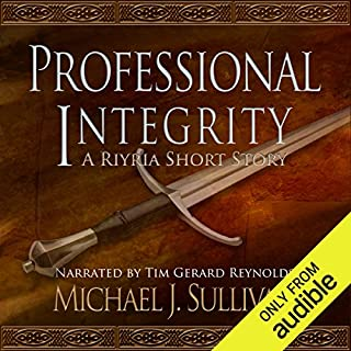 FREE: Professional Integrity (A Riyria Chronicles Tale)                   Written by:                                                                                                                                 Michael J. Sullivan                               Narrated by:                                                                                                                                 Tim Gerard Reynolds                      Length: 1 hr and 18 mins     98 ratings     Overall 4.4