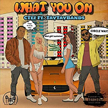 What You on (feat. Tay Tay Bands)