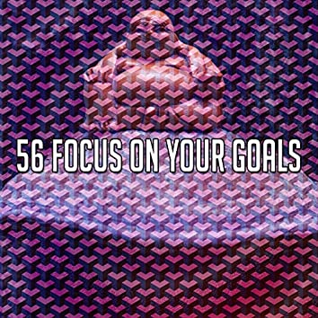 56 Focus on Your Goals
