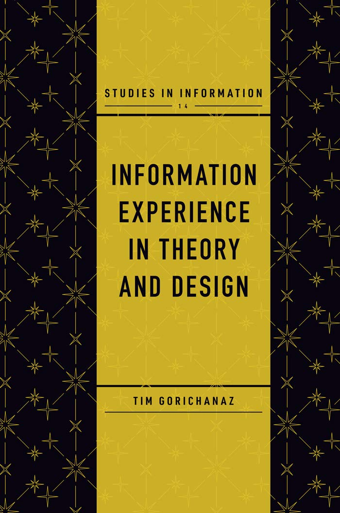 Information Experience in Theory and Design (Studies in Information Book 14)