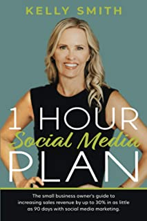 1 Hour Social Media Plan: The small business owner's guide to increasing sales revenue by up to 30% in as little as 90 day...